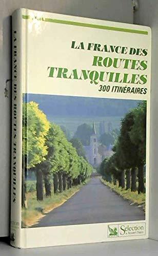 La France des routes tranquilles / 300 itinàraires touristiques