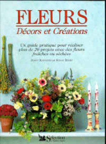 9782709807135: Fleurs, décors et créations : Un guide pratique pour réaliser plus de 20 projets avec des fleurs fraîches ou séchées