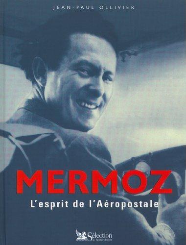 Mermoz - L?esprit de l?Aéropostale.: Mermoz, Jean - Jean-Paul Ollivier