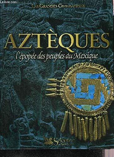 9782709813518: Aztèques : L'épopée des peuples du Mexique (Les grandes civilisations)