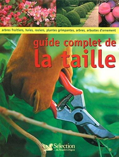9782709817769: Guide complet de la taille : Comment tailler et former les arbres, arbustes, haies, topiaires, rosiers, arbres fruitiers, plantes à petits fruits et grimpantes