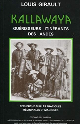 Kallawaya, guerisseurs itinerants des Andes: Recherches sur les pratiques medicinales et magiques (...