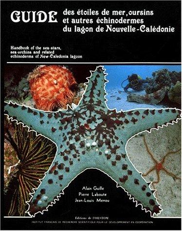 9782709907484: Guide des étoiles de mer, oursins et autres échinodermes du lagon de Nouvelle-Calédonie =: Handbook of the sea-stars, sea-urchins, and related ... (Collection Faune tropicale) (French Edition)