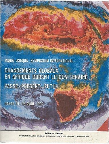 Changements globaux en Afrique durant le quaternaire: Passe, present, futur : Dakar 21-28 avril ...