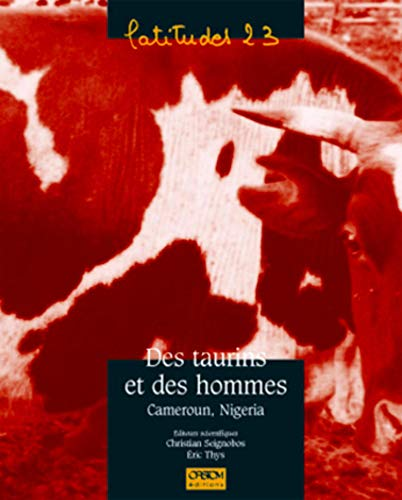 Des taurins et des hommes: Cameroun, Nigeria (Collection Latitudes 23) (French Edition): Christian;...