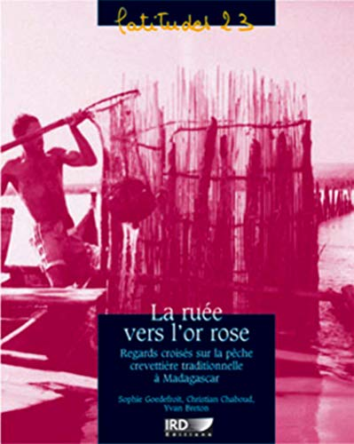 La ruée vers l'or rose: Regards croisés sur la pêche crevettiere traditionnelle à Madagascar (9782709914888) by Goedefroit, Sophie