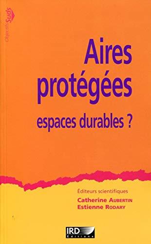 """""""aires protégées ; espaces durables ?"""": Catherine Aubertin, Estienne Rodary"""