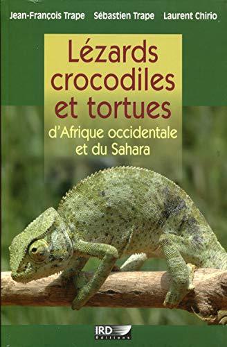 Lézards, crocodiles et tortues d'Afrique occidentale et du Sahara: Jean Francois Trape,...