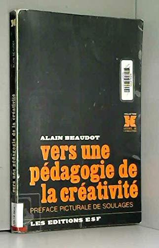 9782710101215: Vers une p�dagogie de la cr�ativit� : Avec des entretiens avec P. Soulages et I. Xenakis (Collection Science de l'�ducation)