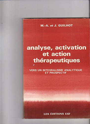 9782710106197: Analyse, activation et action therapeutiques: Vers un integralisme analytique et prospectif (Collection Sciences humaines appliquees) (French Edition)