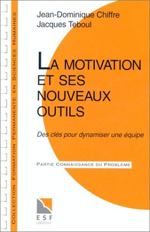 9782710107149: LA MOTIVATION ET SES NOUVEAUX OUTILS. Des clés pour dynamiser une équipe, 4ème édition
