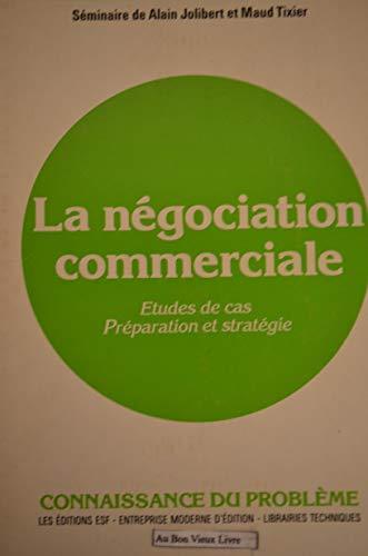 9782710107323: LA NEGOCIATION COMMERCIALE. Etudes de cas, Préparation et stratégie