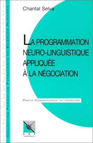 9782710108474: LA PROGRAMMATION NEURO-LINGUISTIQUE APPLIQUEE A LA NEGOCIATION. Connaissance du problème, applications pratiques (Formation permanente)