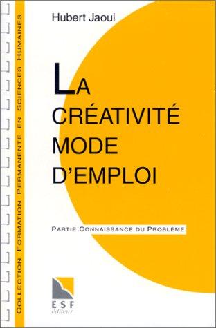 9782710110880: LA CREATIVITE MODE D'EMPLOI. Partie Applications pratiques, Partie Connaissance du problème