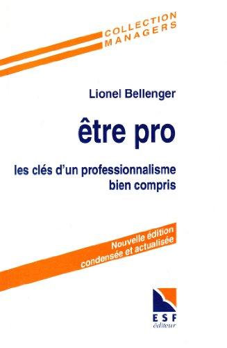 Etre pro, les clés d'un professionnalisme bien compris (nouvelle édition cond.