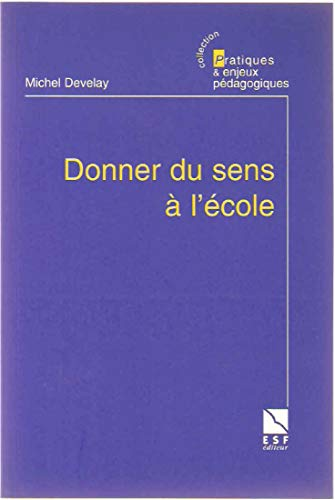 DONNER DU SENS L'�COLE: DEVELAY,MICHEL