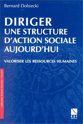 9782710112518: DIRIGER UNE STRUCTURE D'ACTION SOCIALE AUJOURD'HUI. Valoriser les ressources humaines