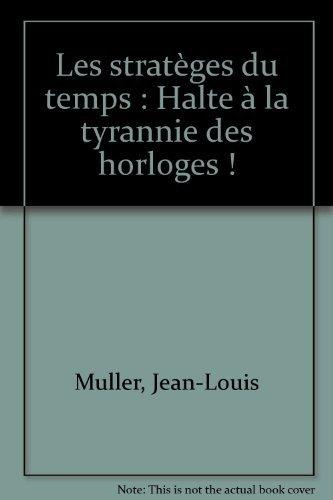 Les stratèges du temps : Halte à la tyrannie des horloges: M�ller, Jean-Louis ; ...