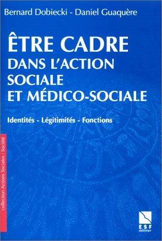 9782710114604: Etre cadre dans l'action sociale et médico-sociale. Identités - Légitimités - Fonctions