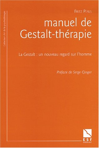9782710115991: Manuel de Gestalt-thérapie : La Gestalt : un nouveau regard sur l'homme (L'art de la psychothérapie)