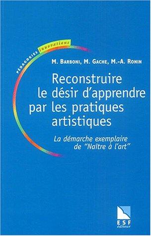 9782710116035: Reconstruire le désir d'apprendre par les pratiques artistiques