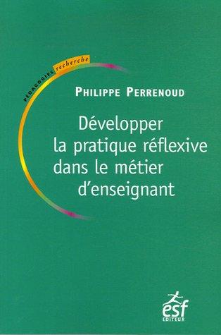 9782710118138: D�velopper la pratique r�flexive dans le m�tier d'enseignant : Professionnalisation et raison p�dagogique
