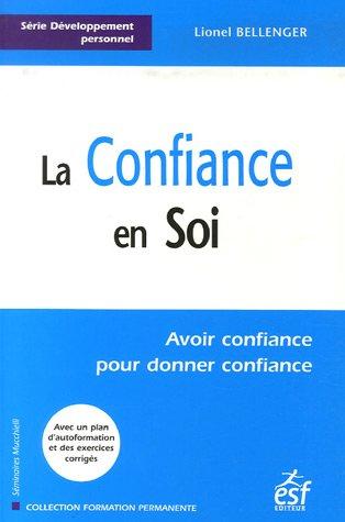 9782710118589: La Confiance en Soi : Avoir confiance pour donner confiance