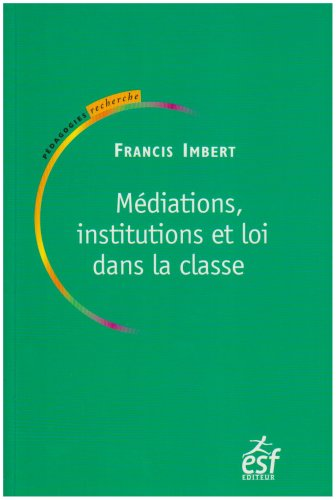9782710118886: M�diations, institutions et loi dans la classe : Pratiques de p�dagogie institutionnelle