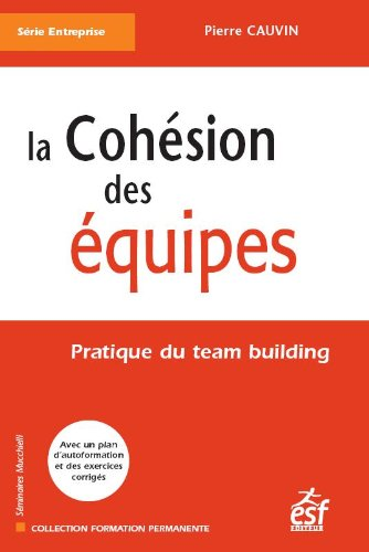 9782710119050: La coh�sion des �quipes : Pratique du team building