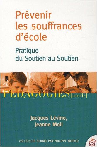 PRÉVENIR LES SOUFFRANCES D'ÉCOLE : PRATIQUE DU SOUTIEN AU SOUTIEN: LEVINE ...