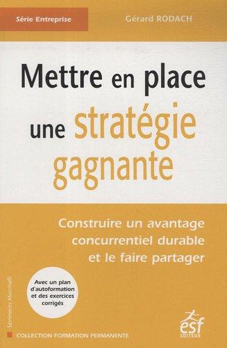 9782710120117: Mettre en place une stratégie gagnante : Construire un avantage concurrentiel durable et le faire partager