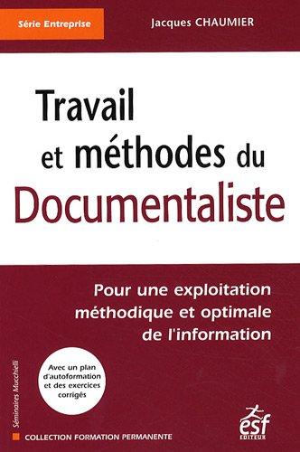 9782710120407: Travail et méthodes du documentaliste : Pour une exploitation méthodique et optimale de l'information