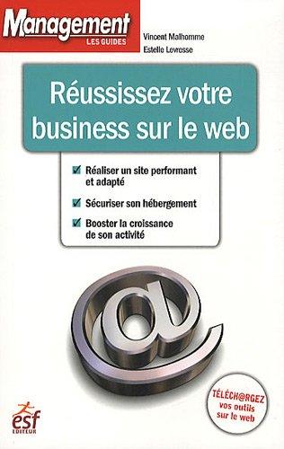 Réussissez votre business sur le web: Malhomme, Vincent, Levresse,