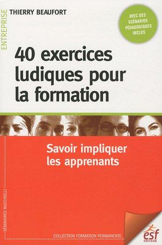 40 EXERCICES LUDIQUES POUR LA FORMATION: BEAUFORT THIERRY