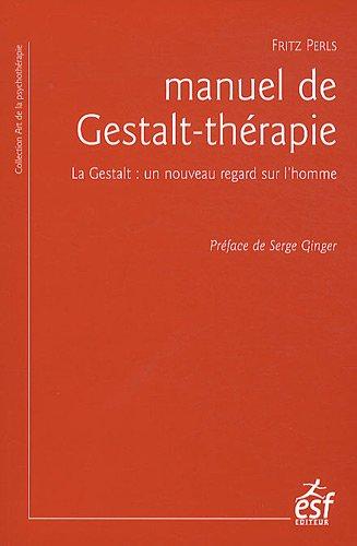9782710122166: Manuel de Gestalt-thérapie : La Gestalt : un nouveau regard sur l'homme (L'art de la psychothérapie)