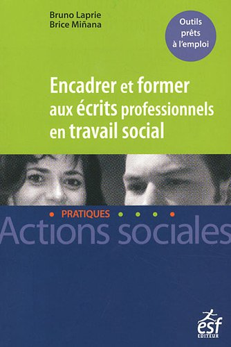 Encadrer et former aux écrits professionnels en travail social (French Edition): ...