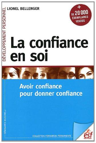 la confiance en soi ; avoir confiance pour donner confiance (9e édition): Lionel Bellenger