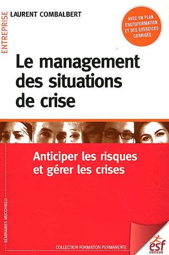Le management des situations de crise (French Edition): Combalbert l