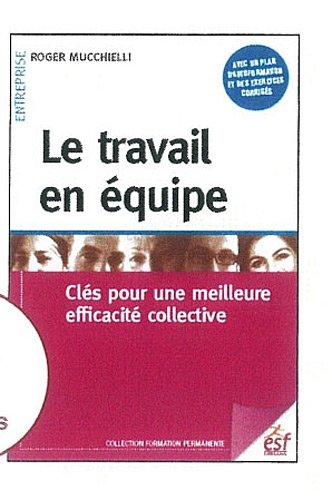 9782710123705: Le travail en équipe : Clés pour une meilleure efficacité collective