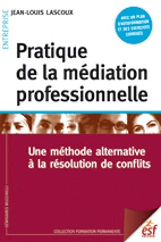9782710125280: Pratique de la m�diation professionnelle : Une m�thode alternative � la r�solution de conflits