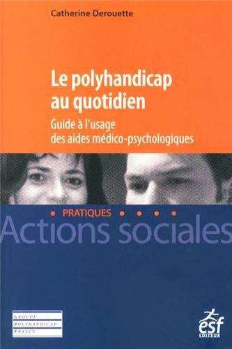 9782710125396: Le polyhandicap au quotidien : Guide à l'usage des aides médico-psychologiques