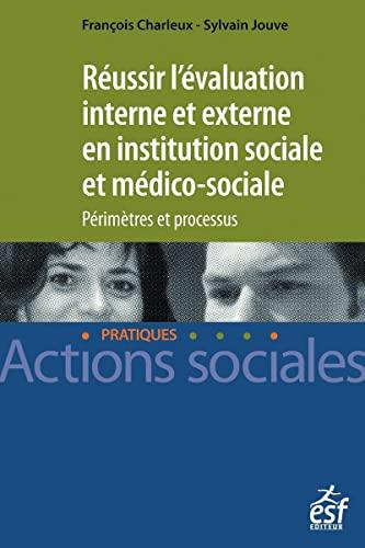 Réussir l'évaluation interne et externe en institution sociale et mé...