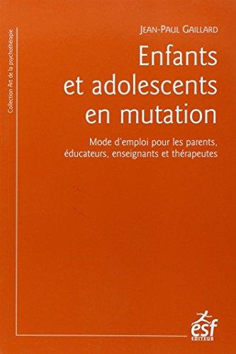 9782710126478: Enfants et adolescents en mutation : Mode d'emploi pour les parents, éducateurs, enseignants et thérapeutes