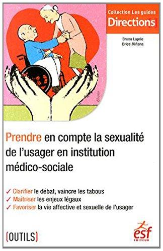Prendre en compte la sexualité de l'usager en institution médico-sociale - Brice Miñana; Bruno Laprie