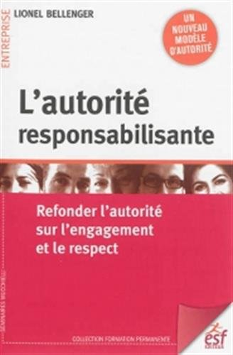 9782710126553: L'autorité responsabilisante : Refonder l'engagement et le respect