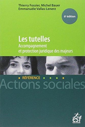 Les tutelles : Accompagnement et protection juridique des majeurs: Emmanu�le Vallas-Lenerz, Michel ...