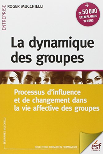La dynamique des groupes : Processus d'influence et de changement dans la vie affective des ...