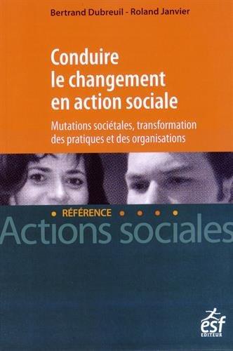 Conduire le changement en action sociale: Bertrand Dubreuil; Gérard