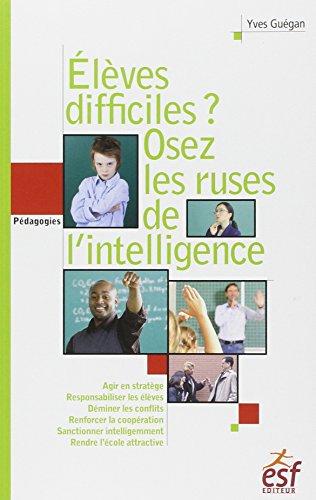 ÉLÈVES DIFFICILES ? OSEZ LES RUSES DE L'INTELLIGENCE-PETIT TRAITÉ DE ...