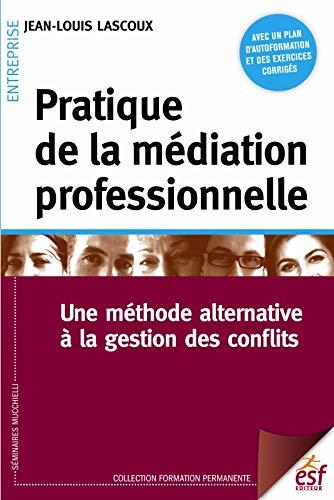 9782710127581: Pratique de la médiation professionnelle : Une méthode alternative à la gestion des conflits
